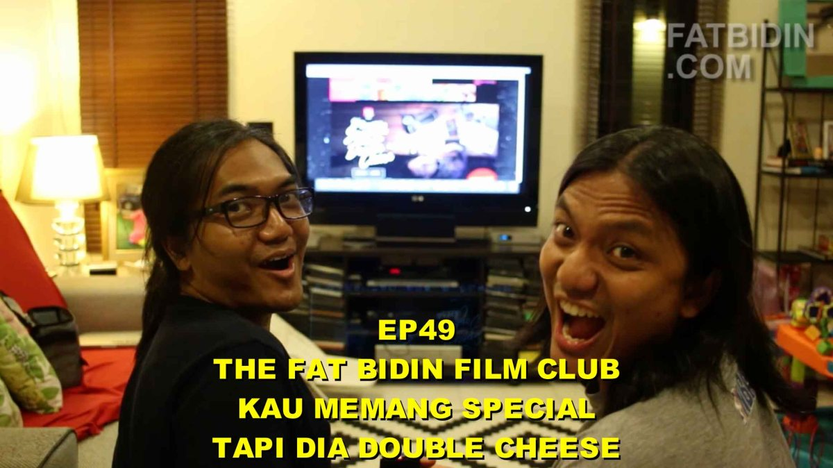 The Fat Bidin Film Club (Ep 49) - Kau Memang Special Tapi Dia Double Cheese